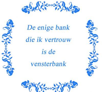 Teksttegeltje De enige bank die ik vertrouw is de vensterbank