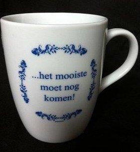 Koffie kopje tekst Het mooiste moet nog komen!